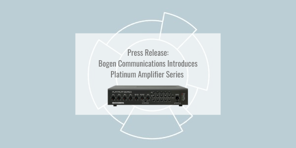 Bogen Communications Introduces Platinum Amplifier Series